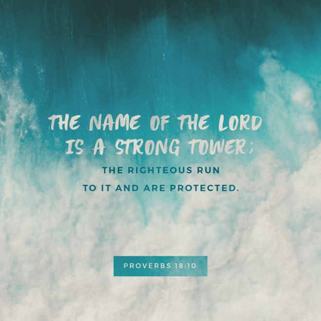 """VOTD October 11 """"The name of the LORD is a strong tower; The righteous runs into it and is safe."""" Proverbs 18:10 NASB"""