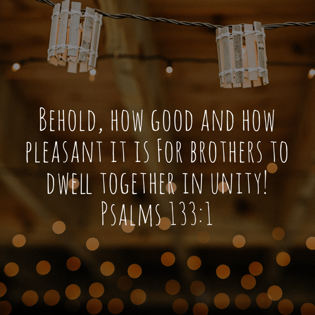 """VOTD October 15 - """"Behold, how good and how pleasant it is For brothers to dwell together in unity!""""  Psalms 133:1 NASB"""