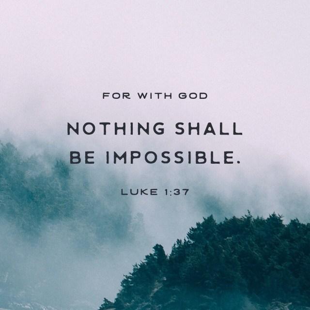 "VOTD November 20 - ""For nothing will be impossible with God."" Luke 1:37 NASB"