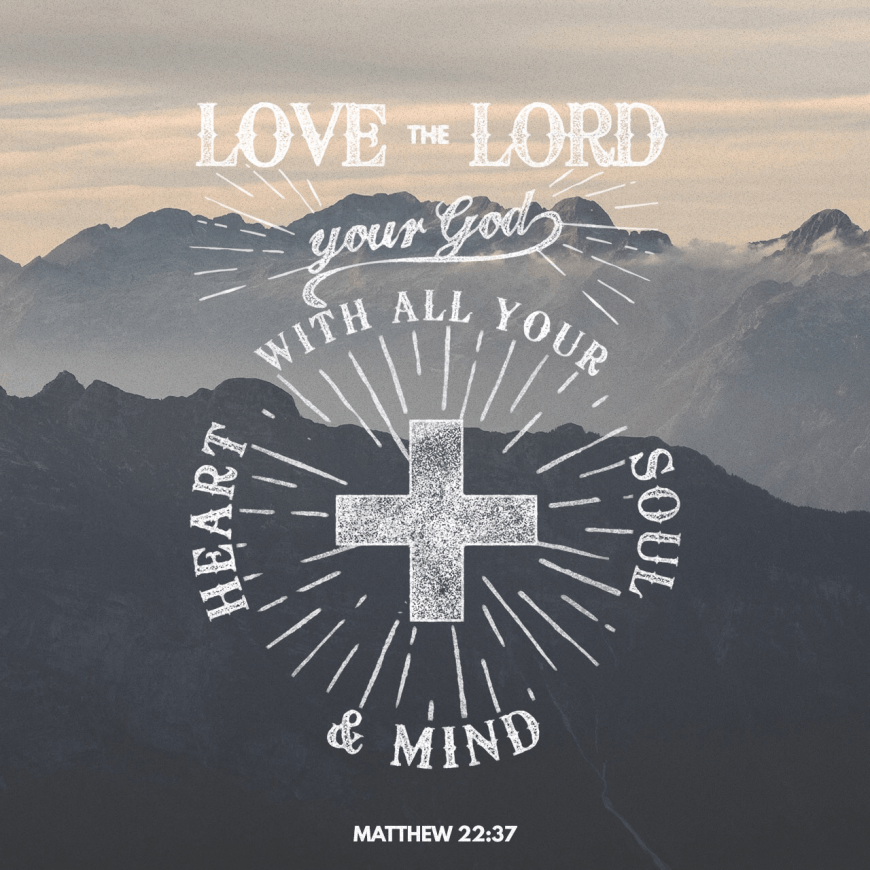 "VOTD October 30 - ""And He said to him, "" 'YOU SHALL LOVE THE LORD YOUR GOD WITH ALL YOUR HEART, AND WITH ALL YOUR SOUL, AND WITH ALL YOUR MIND.'"" ‭‭Matthew‬ ‭22:37‬ ‭NASB‬‬"