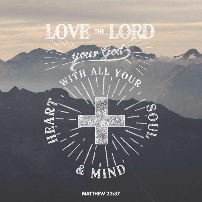"""VOTD October 30 - """"And He said to him, """"'YOU SHALL LOVE THE LORD YOUR GOD WITH ALL YOUR HEART, AND WITH ALL YOUR SOUL, AND WITH ALL YOUR MIND.'"""" Matthew 22:37 NASB"""