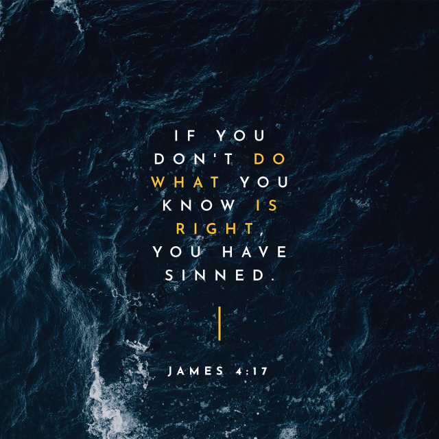 """VOTD November 5 - """"Therefore, to one who knows the right thing to do and does not do it, to him it is sin.""""  James 4:17 NASB"""