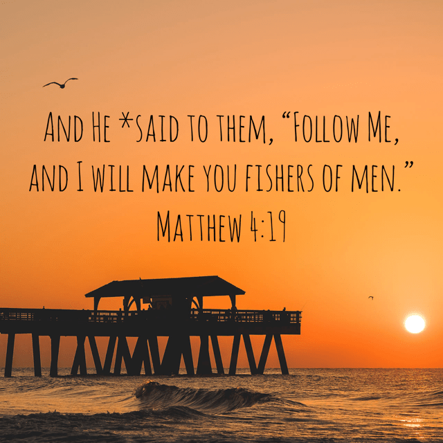 "VOTD November 29 - And He said to them, ""Follow Me, and I will make you fishers of men."" ‭‭Matthew‬ ‭4:19‬ ‭NASB‬‬"