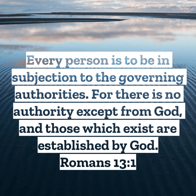 """VOTD December 7 - """"Every person is to be in subjection to the governing authorities. For there is no authority except from God, and those which exist are established by God.""""  Romans 13:1 NASB"""