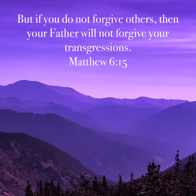 """VOTD February 9 - """"But if you do not forgive others, then your Father will not forgive your transgressions."""" Matthew 6:15 NASB"""
