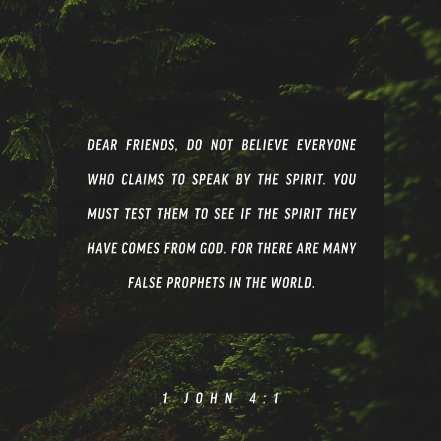 "VOTD February 24 - ""Beloved, do not believe every spirit, but test the spirits to see whether they are from God, because many false prophets have gone out into the world."" ‭‭1 John‬ ‭4:1‬ ‭NASB‬‬"