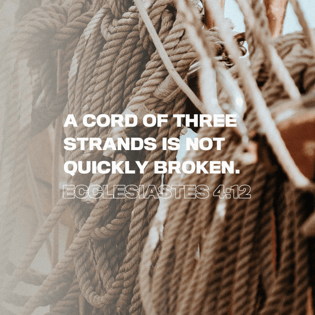 """VOTD March 5 - """"And if one can overpower him who is alone, two can resist him. A cord of three strands is not quickly torn apart."""" Ecclesiastes 4:12 NASB"""