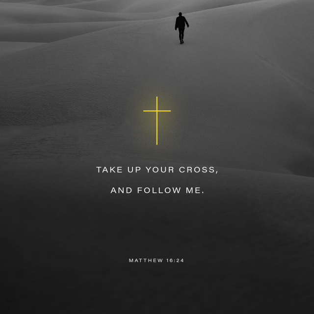 """VOTD March 24 - """"Then Jesus said to His disciples, """"If anyone wishes to come after Me, he must deny himself, and take up his cross and follow Me. For whoever wishes to save his life will lose it; but whoever loses his life for My sake will find it."""" Matthew 16:24-25 NASB"""