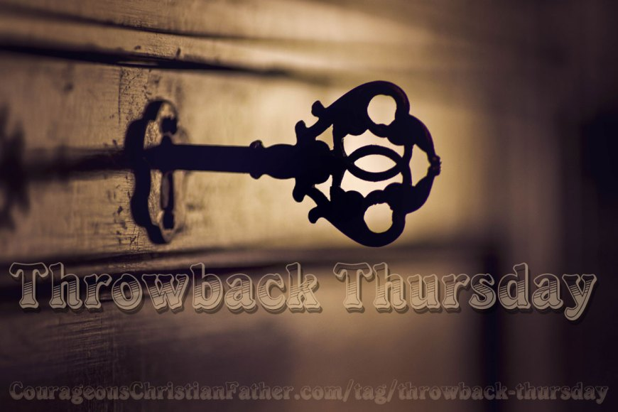 Throwback Thursday 2012 - 2013 - Check out some older blog posts that you may have missed on Courageous Christian Father. These are blog posts from 2012. #ThrowbackThursday