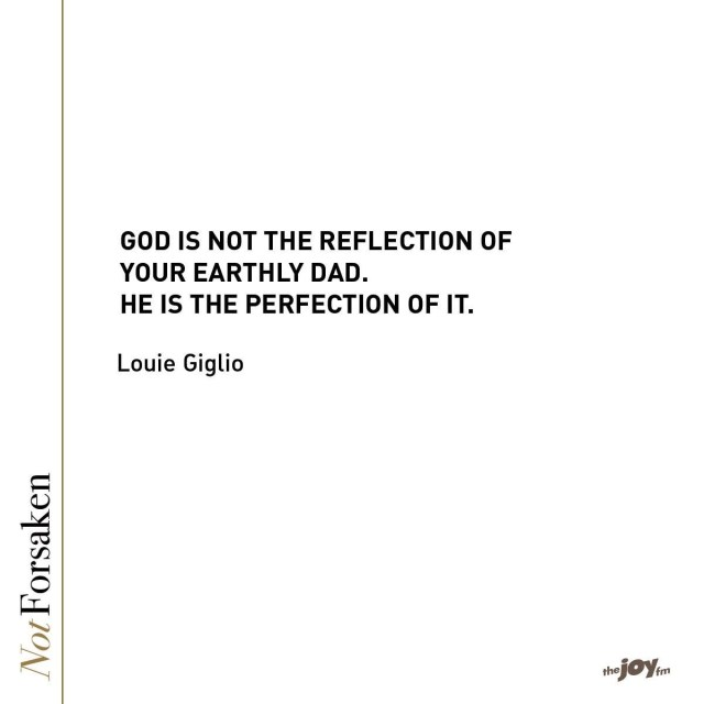 God is not a reflection of your father: He is the perfection of every father. Louie Gigilo, Not Forsaken