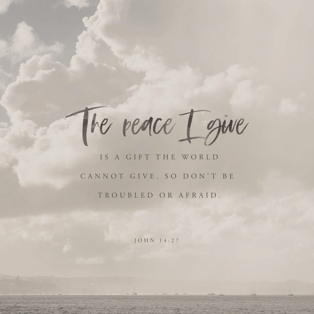 """VOTD April 10 - """"Peace I leave with you; My peace I give to you; not as the world gives do I give to you. Do not let your heart be troubled, nor let it be fearful."""" John 14:27 NASB"""