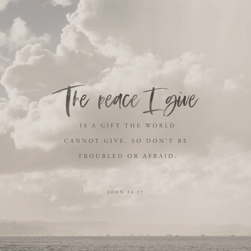 "VOTD April 10 - ""Peace I leave with you; My peace I give to you; not as the world gives do I give to you. Do not let your heart be troubled, nor let it be fearful."" ‭‭John‬ ‭14:27‬ ‭NASB‬‬"