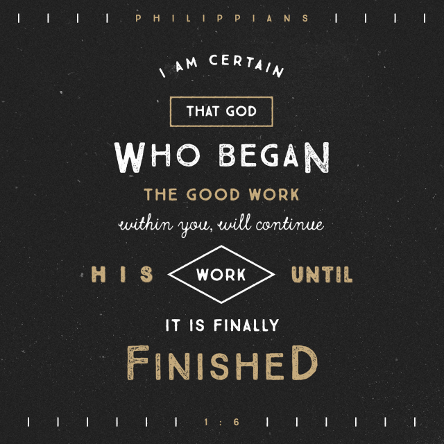 "VOTD April 8 - ""For I am confident of this very thing, that He who began a good work in you will perfect it until the day of Christ Jesus."" ‭‭Philippians‬ ‭1:6‬ ‭NASB‬‬"