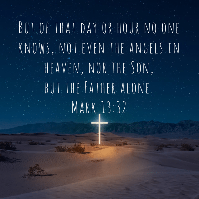 """VOTD April 30 - """"But of that day or hour no one knows, not even the angels in heaven, nor the Son, but the Father alone."""" Mark 13:32 NASB"""