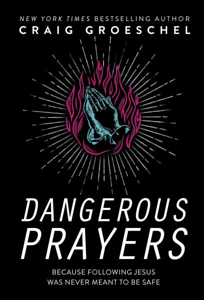 The A-Z of Prayers - Dangerous Prayers (Book by Craig Groeschel