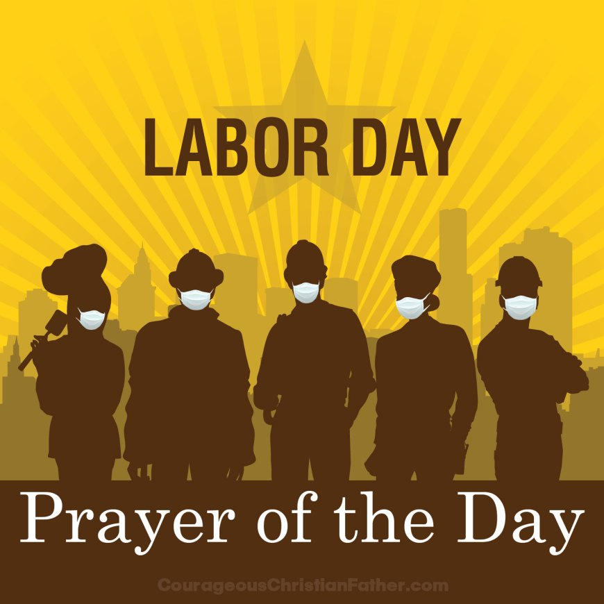 Labor Day Prayer of the Day - Today's prayer of the day is topical, for the Labor Day holiday. #LaborDay #LabourDay
