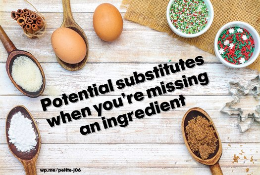Potential substitutes when you're missing an ingredient - The following substitution guide, courtesy of AllRecipes.com, can help cooks overcome the last-minute surprises regarding missing ingredients.