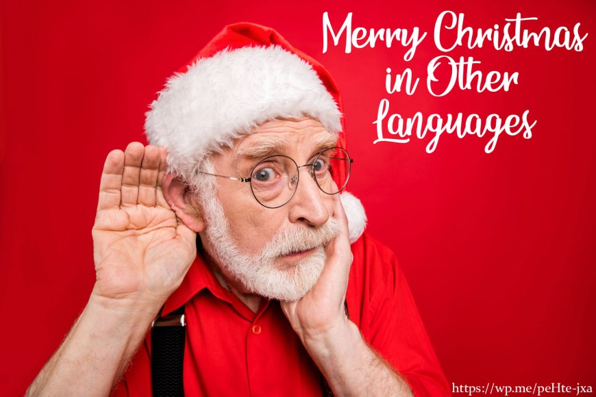 Merry Christmas in Other Languages - A List of ways to say Merry Christmas in other languages.  #MerryChristmas