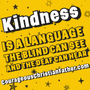 Kindness is a language the blind can see and the deaf can hear