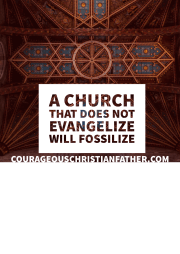 A church that does not evangelize will fossilize