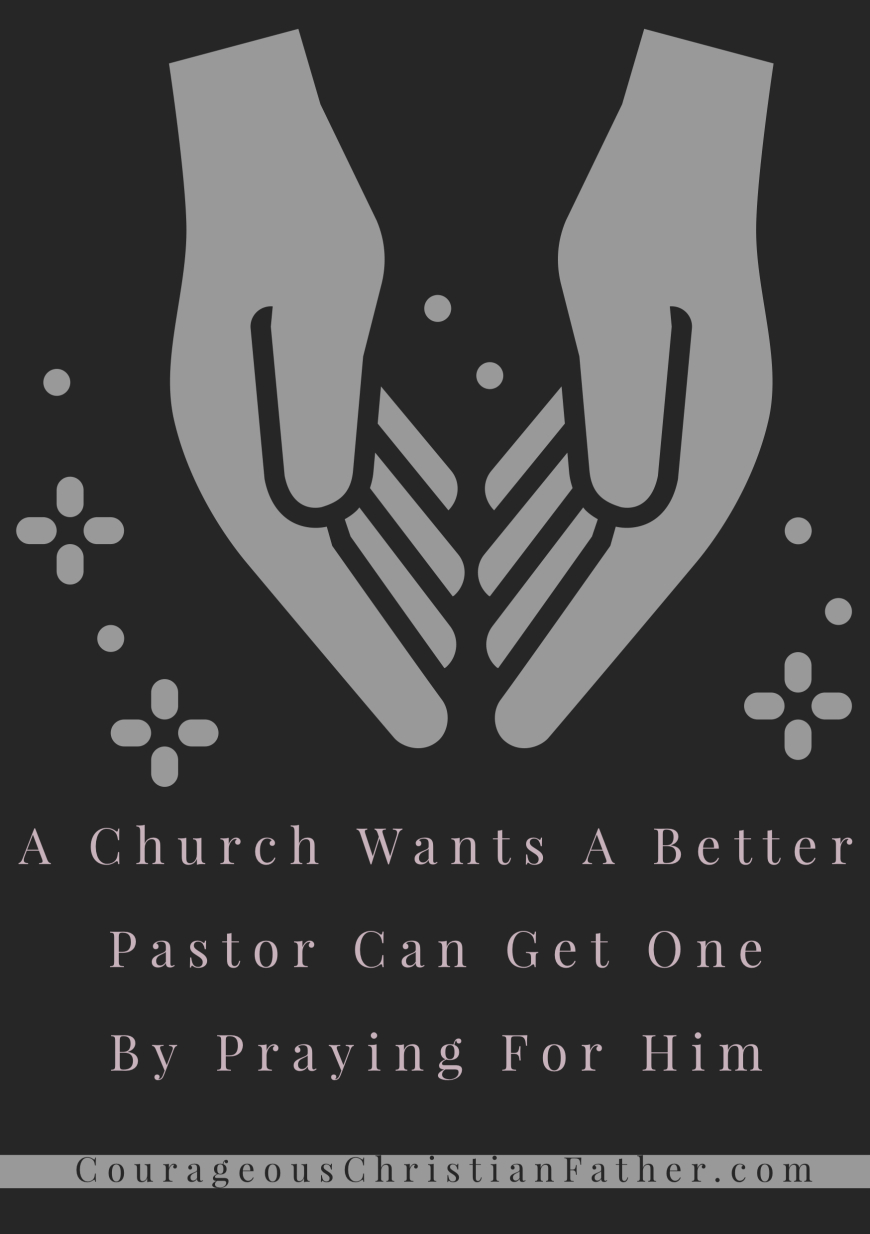 A church that wants a better pastor can get one by praying for him - Prayer works and we ought to be praying for the pastor or pastors at our church.