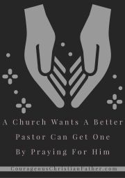 A church that wants a better pastor can get one by praying for him