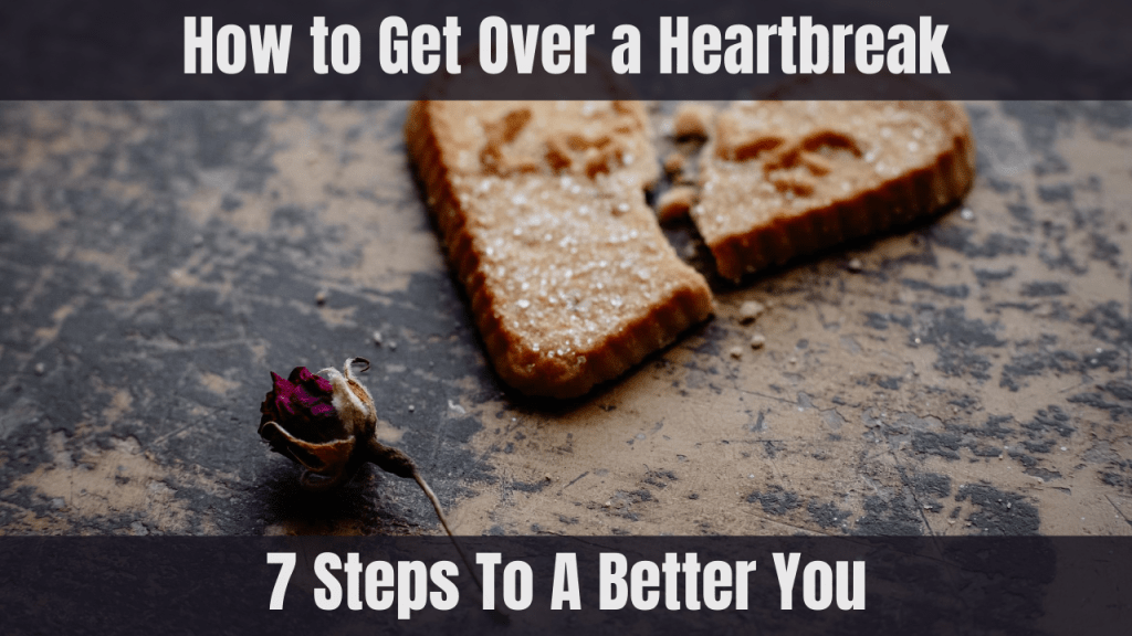 How to Get Over a Heartbreak