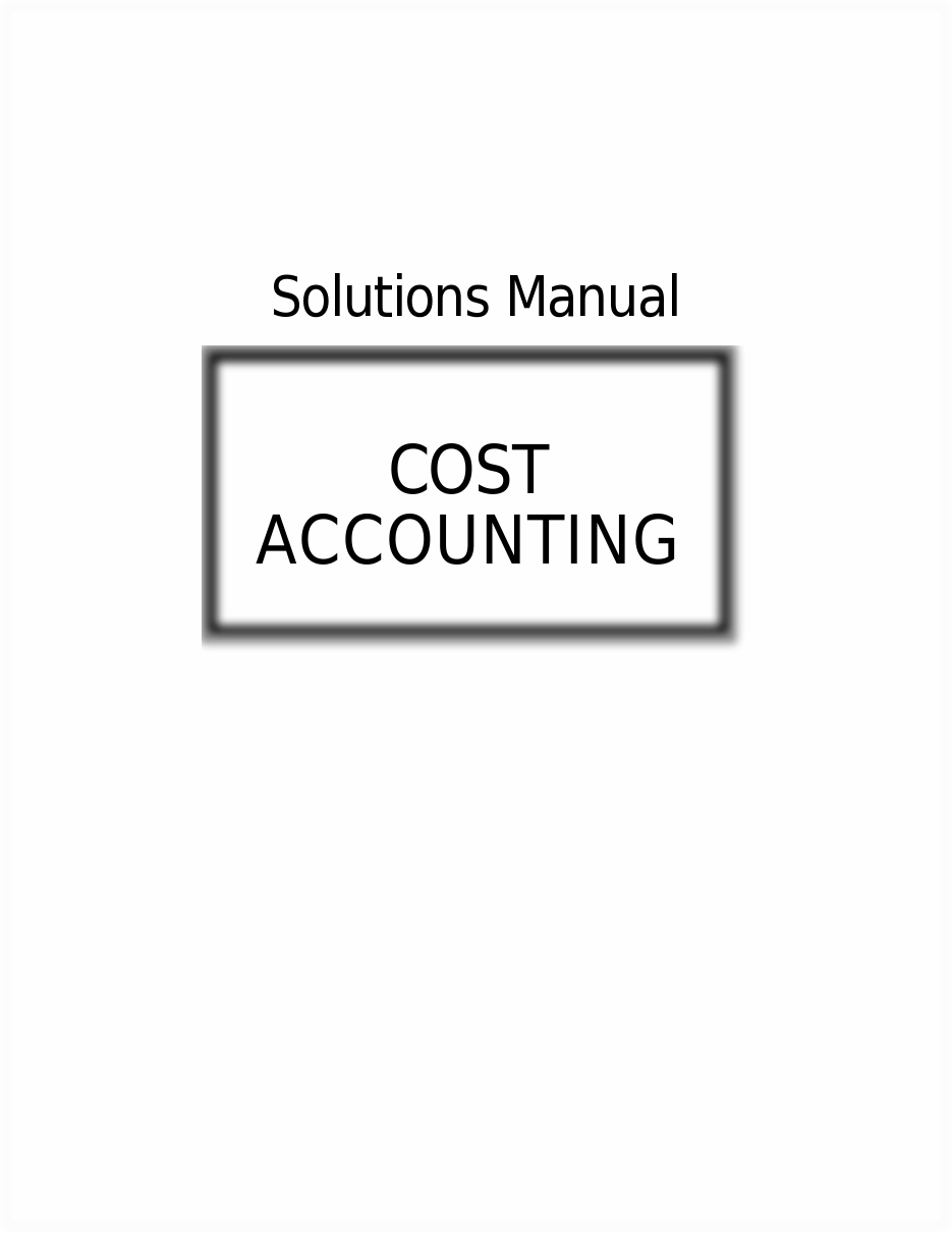 Homework Solutions Manual, Cost Accounting A Managerial