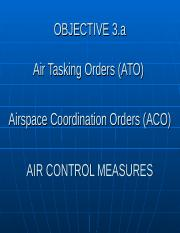 3 A Ato Aco Spins Ppt Objective 3 A Air Tasking Orders Ato Airspace Coordination Orders Aco Air Control Measures Objective 3 A Analyze The Principles Course Hero