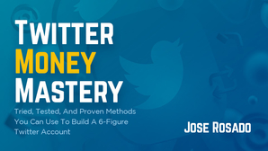 Jose Rosado – Twitter Money Mastery