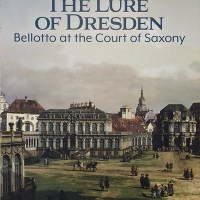 The Lure of Dresden: Bellotto at the Court of Saxony