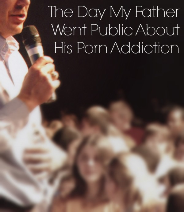 The Day My Father Went Public About His Porn Addiction