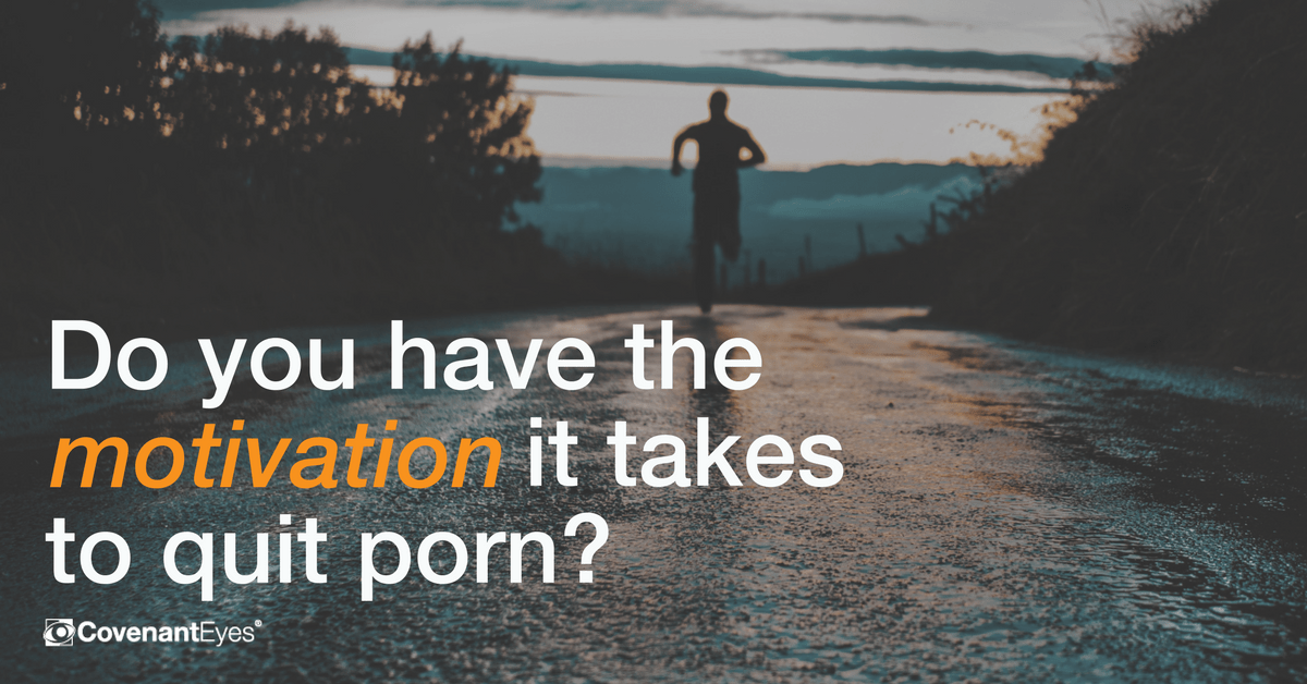 Do you have the motivation it takes to quit porn?