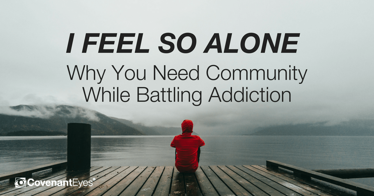 I feel so alone why you need community while battling addiction