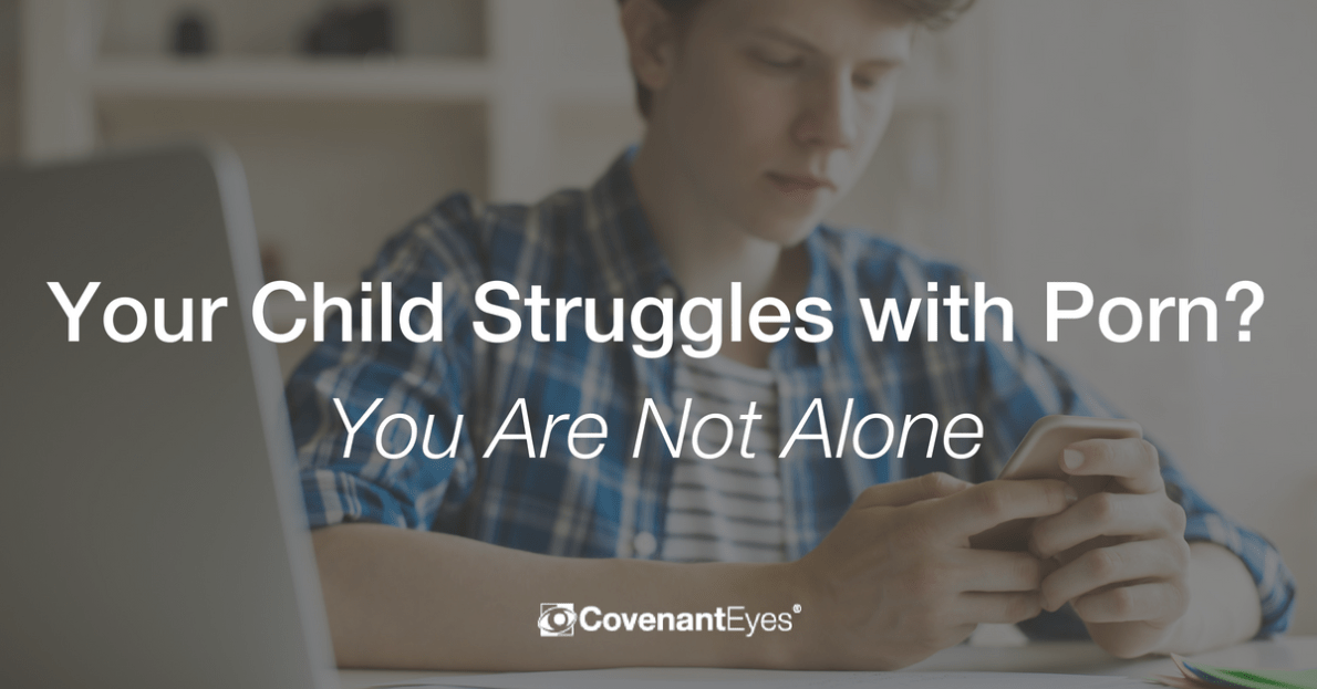 Your Child Struggles with Porn? You Are Not Alone