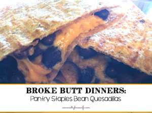 Broke Butt Dinners: Bean and Cheese Quesadillas