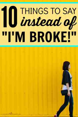 """Looking to save money but don't want to hurt anyone's feelings? 10 Things to Say Instead of """"I'm Broke."""" You can still have a frugal life without needing to tell anyone that you have no money. Not everyone knows that saving money, getting out of debt, and living a frugal life are sometimes hard work!"""