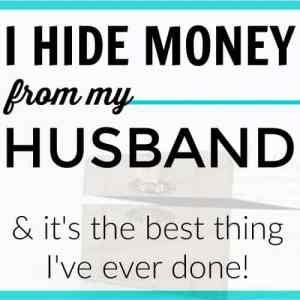 I Hide Money From My Husband (And That Isn't Going to Change)