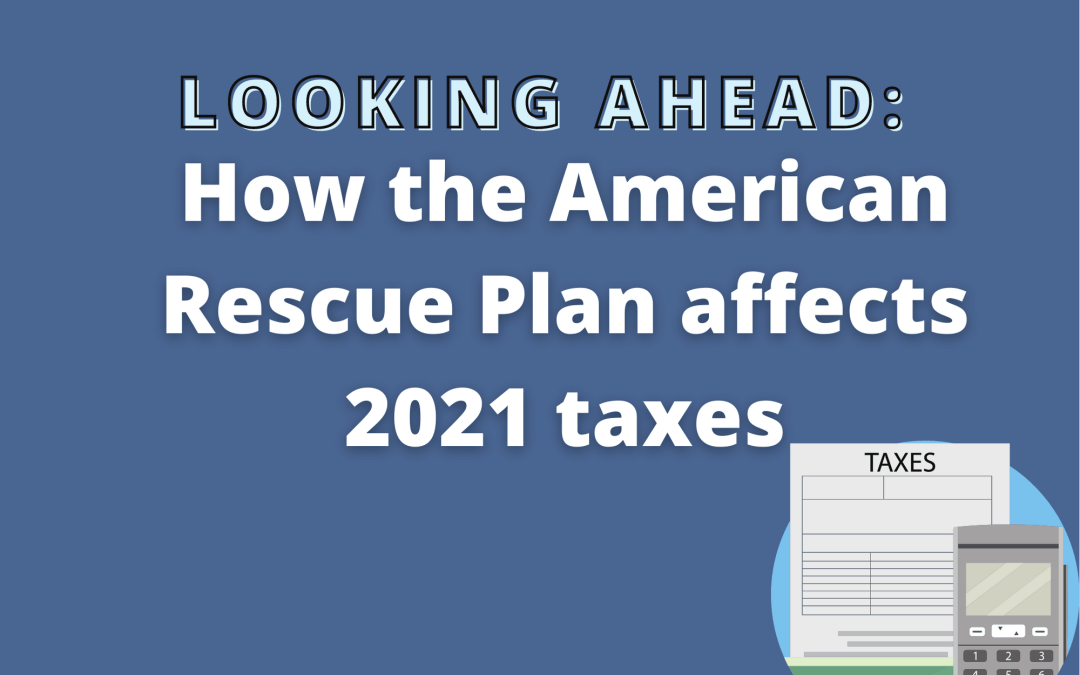Looking ahead: How the American Rescue Plan affects 2021 taxes