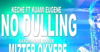 Mizter Okyere - No Dulling (Sax Version) By Keche Ft Kuami Eugene