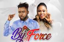 Kobi Rana - By Force Ft Joyce Blessing (Prod. by Ephraim Musiq)