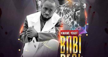 Kwame Yogot - Biibi Besi ft Kuami Eugene (Prod. by Poppin Beatz)