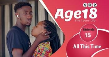 AGE 18 Series | Season 2 | Episode 15 | (Ghana Series) Teens life