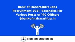 Bank of Maharashtra Jobs Recruitment 2021, Vacancies For Various Posts of 190 Officers @bankofmaharashtra.in