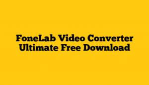 FoneLab-Video-Converter-Ultimate-Free-Download