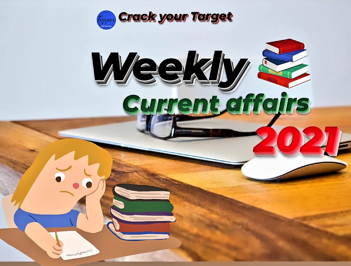 Weekly current affairs 2021