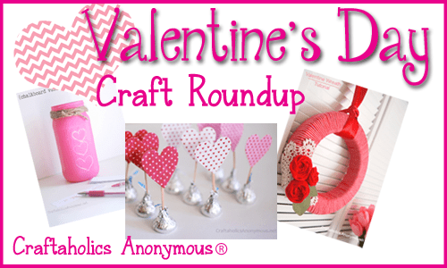 Craftaholics Anonymous Valentines Day Crafts Roundup