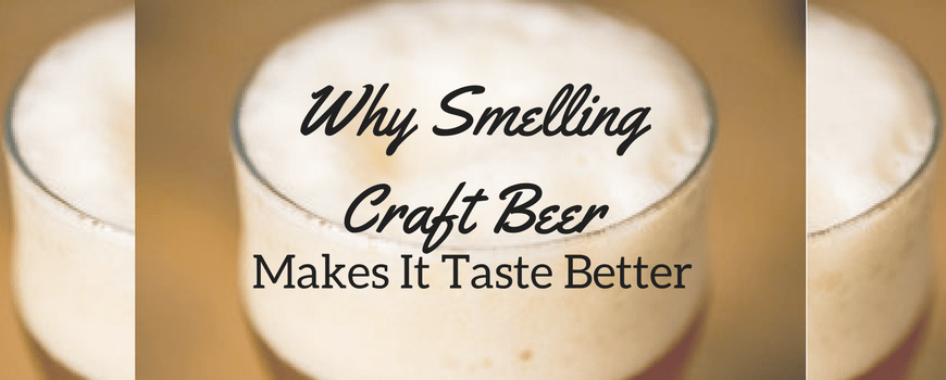 Why Smelling Craft Beer Makes It Taste Better