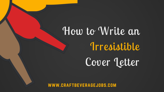 How to Write an Irresistible Cover Letter