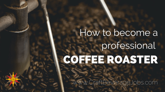 Coffee Jobs: How To Become A Professional Coffee Roaster